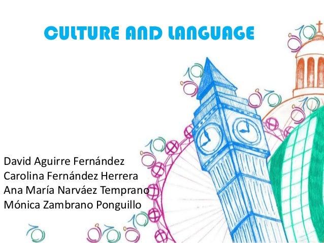 CULTURE AND LANGUAGEDavid Aguirre FernándezCarolina Fernández HerreraAna María Narváez TempranoMónica Zambrano Ponguillo