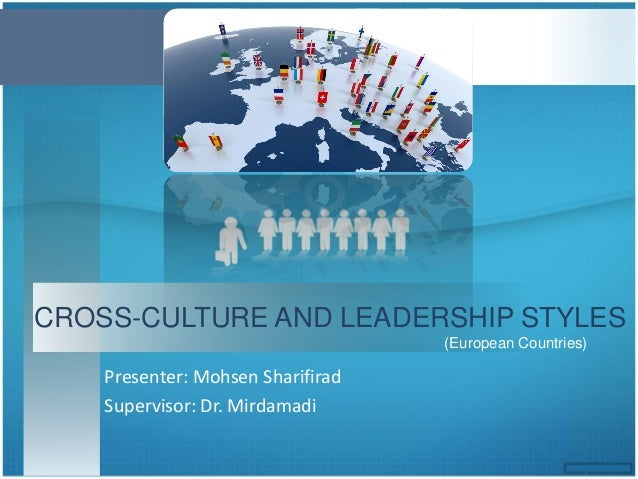 (European Countries) CROSS-CULTURE AND LEADERSHIP STYLES Presenter: Mohsen Sharifirad Supervisor: Dr. Mirdamadi