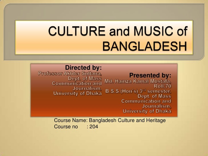 Directed by:                             Presented by:Course Name: Bangladesh Culture and HeritageCourse no  : 204