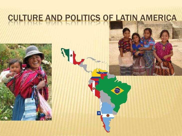 Culture and Politics of Latin America<br />
