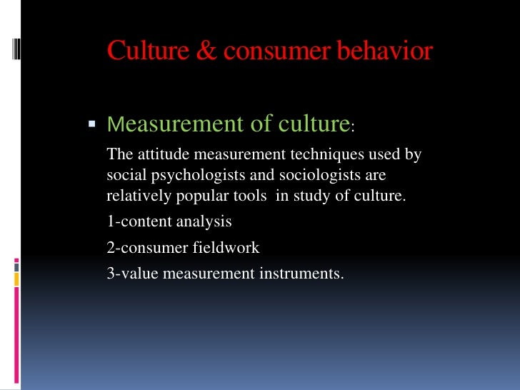 Culture & consumer behavior Measurement of culture: The attitude measurement techniques used by social psychologists and ...