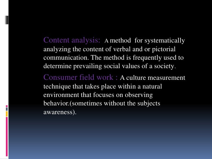 Content analysis:     A method for systematicallyanalyzing the content of verbal and or pictorialcommunication. The method...