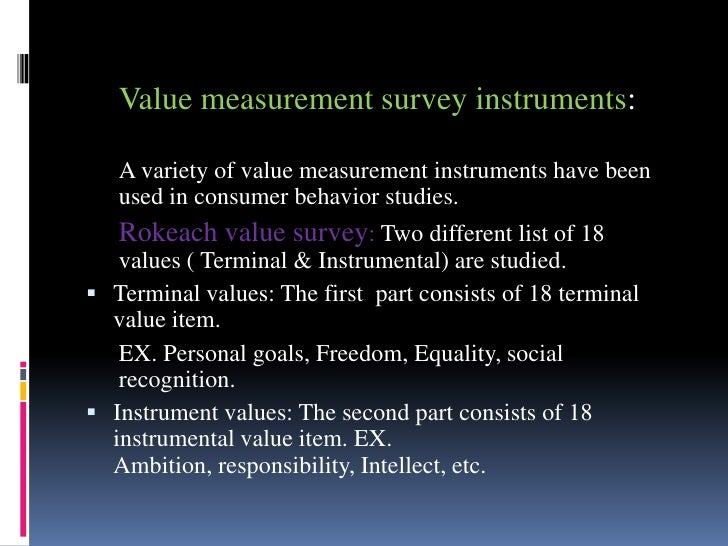 Value measurement survey instruments:   A variety of value measurement instruments have been   used in consumer behavior s...