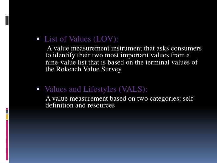  List of Values (LOV):   A value measurement instrument that asks consumers  to identify their two most important values ...
