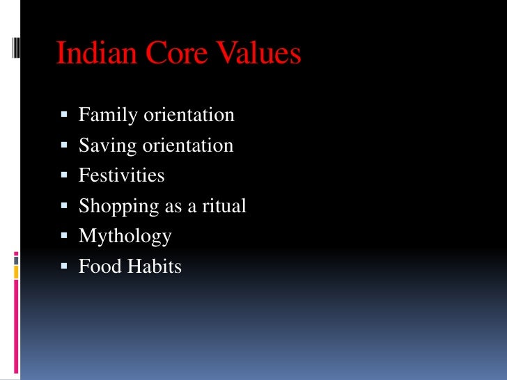 Indian Core Values Family orientation Saving orientation Festivities Shopping as a ritual Mythology Food Habits
