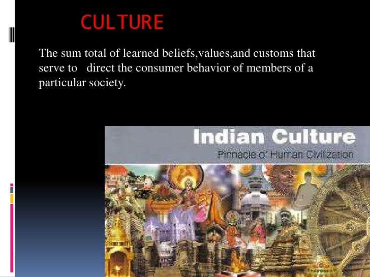 CULTUREThe sum total of learned beliefs,values,and customs thatserve to direct the consumer behavior of members of apartic...
