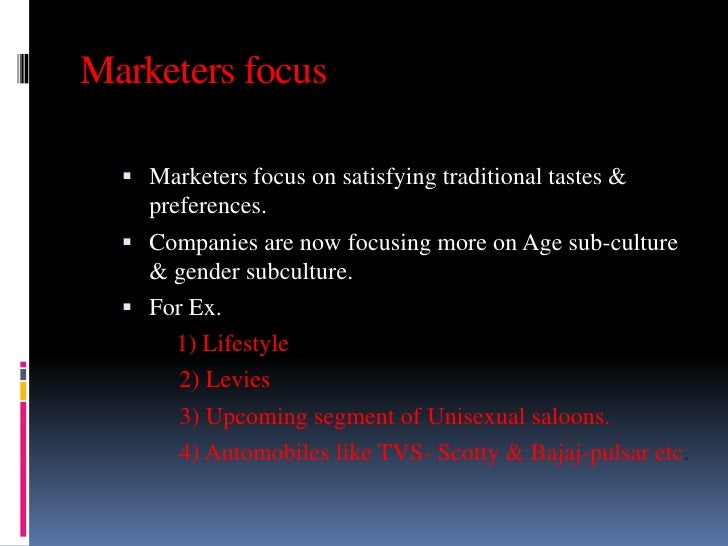 Marketers focus   Marketers focus on satisfying traditional tastes &    preferences.   Companies are now focusing more o...
