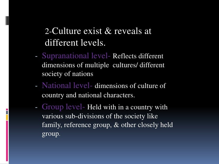 2-Culture exist & reveals at   different levels.- Supranational level- Reflects different  dimensions of multiple cultures...