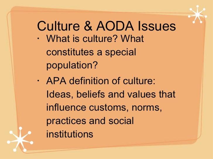 Culture & AODA Issues <ul><li>What is culture? What constitutes a special population? </li></ul><ul><li>APA definition of ...