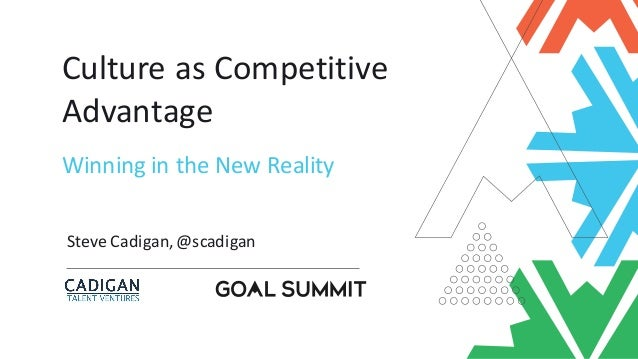Culture	as	Competitive	 Advantage Steve	Cadigan,	@scadigan	 Winning	in	the	New	Reality