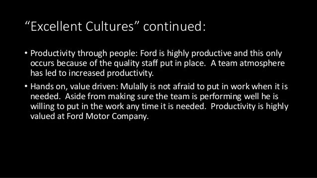 """""""Excellent Cultures"""" continued: • Productivity through people: Ford is highly productive and this only occurs because of t..."""