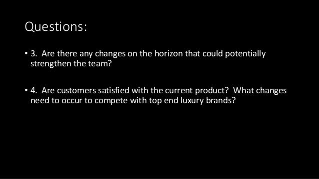 Questions: • 3. Are there any changes on the horizon that could potentially strengthen the team? • 4. Are customers satisf...