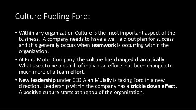 Culture Fueling Ford: • Within any organization Culture is the most important aspect of the business. A company needs to h...