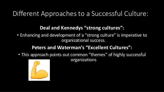 """Different Approaches to a Successful Culture: Deal and Kennedys """"strong cultures"""": • Enhancing and development of a """"stron..."""
