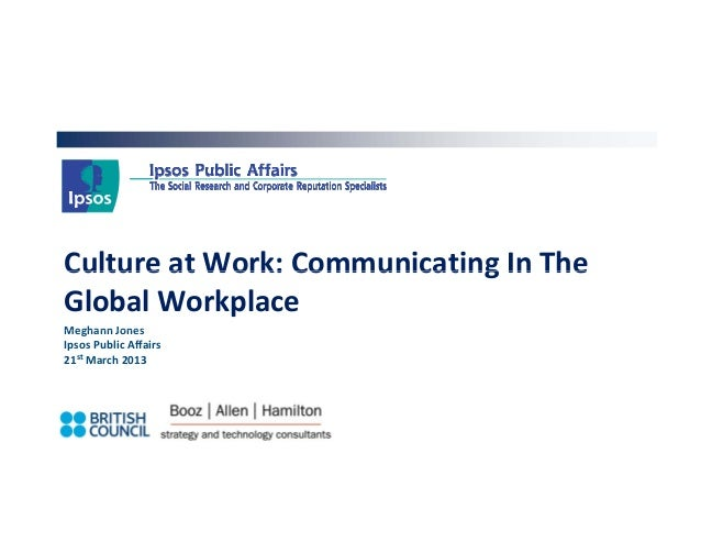 Culture at Work: Communicating In The Culture at Work: Communicating In TheGlobal WorkplaceMeghann Jones Meghann JonesIpso...