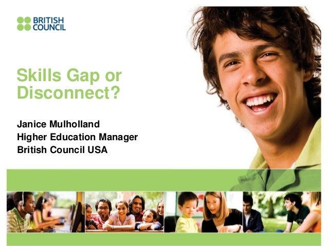 Skills Gap orDisconnect?Janice MulhollandHigher Education ManagerBritish Council USA