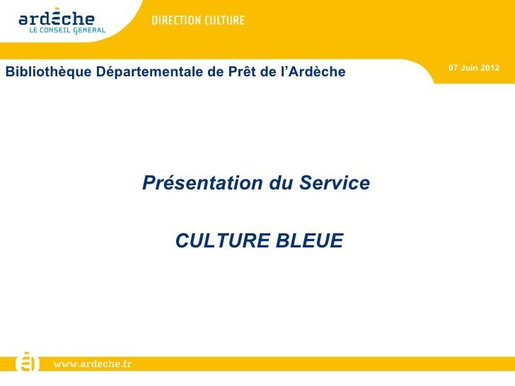 07 Juin 2012Bibliothèque Départementale de Prêt de l'Ardèche                   Présentation du Service                    ...