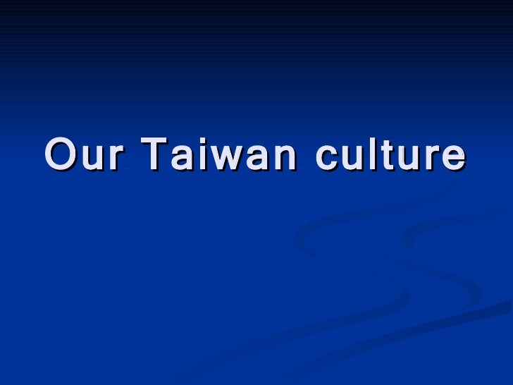 Our Taiwan culture