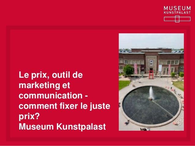 Le prix, outil demarketing etcommunication -comment fixer le justeprix?Museum Kunstpalast