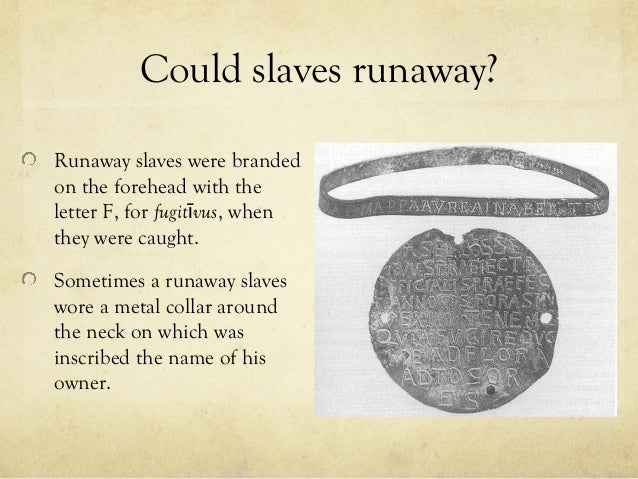 roman slavery The lives of domestic roman slaves could be easy but archaeology shows that they were never allowed to forget their inferior status and could be harshly.