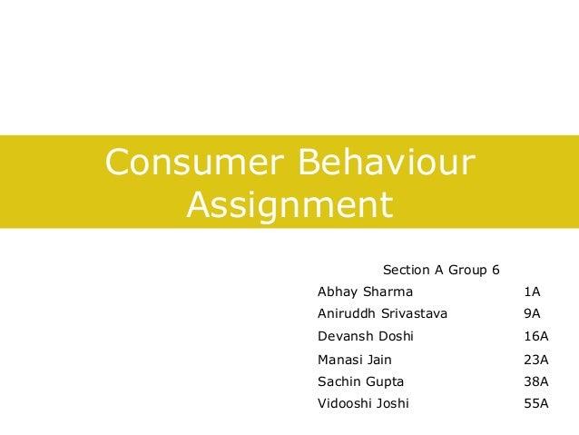 Consumer Behaviour Assignment Section A Group 6 Abhay Sharma  1A  Aniruddh Srivastava  9A  Devansh Doshi  16A  Manasi Jain...