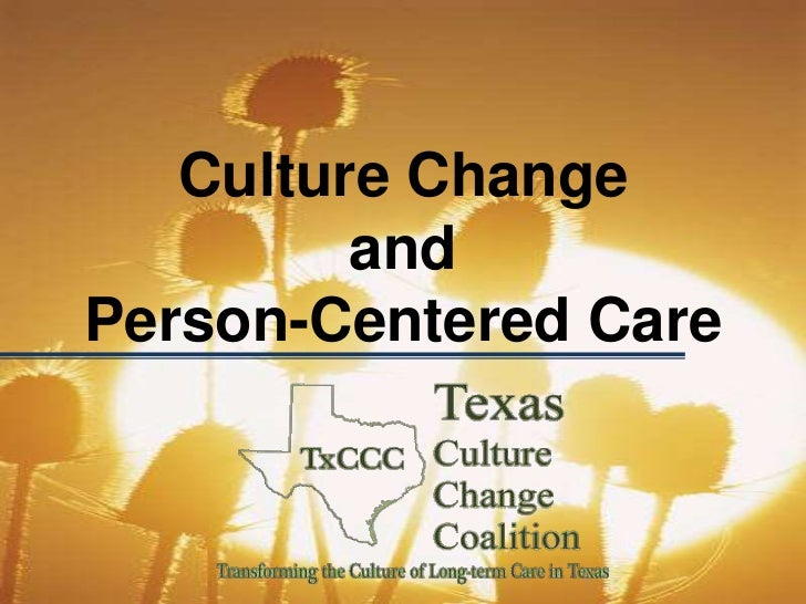 Culture Change         andPerson-Centered Care