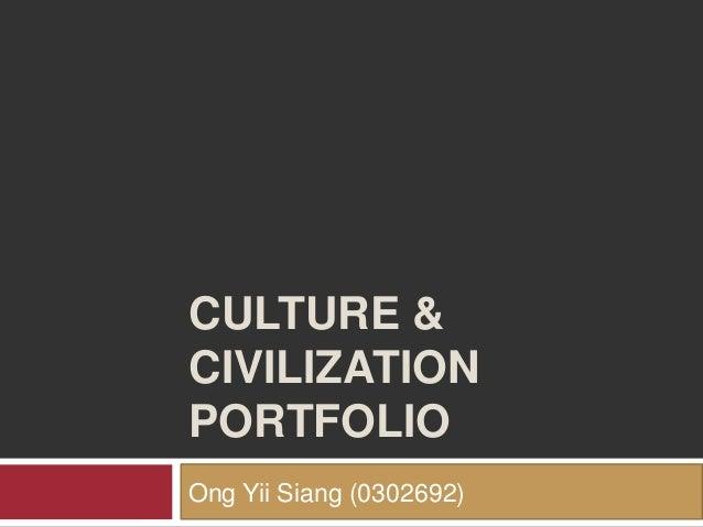CULTURE &CIVILIZATIONPORTFOLIOOng Yii Siang (0302692)