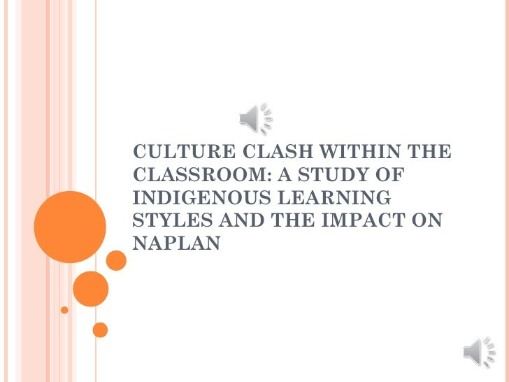 CULTURE CLASH WITHIN THECLASSROOM: A STUDY OFINDIGENOUS LEARNINGSTYLES AND THE IMPACT ONNAPLAN
