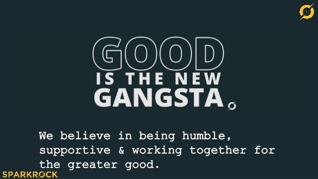 1 We believe in being humble, supportive & working together for the greater good.