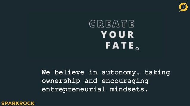 3 We believe in autonomy, taking ownership and encouraging entrepreneurial mindsets.