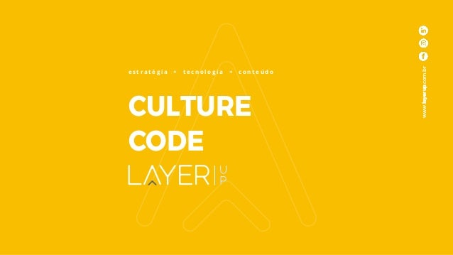 CULTURE CODE e s t r a t é g i a + t e c n o l o g i a + c o n t e ú d o www.layerup.com.br
