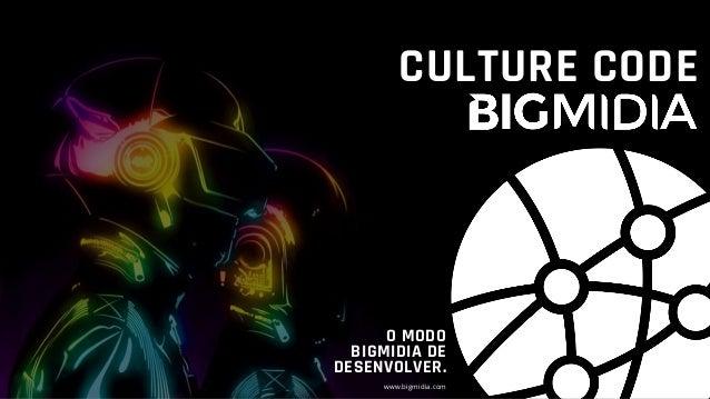 O MODO BIGMIDIA DE DESENVOLVER. www.bigmidia.com CULTURE CODE