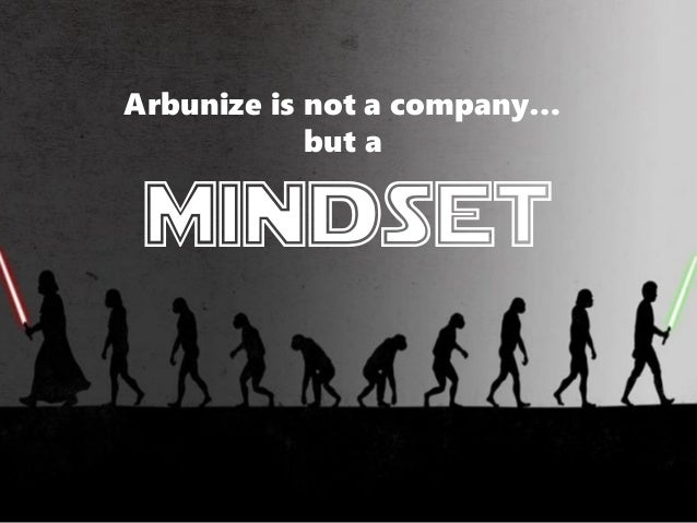 Arbunize is not a company… but a mindset