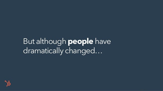 But although people have dramatically changed…