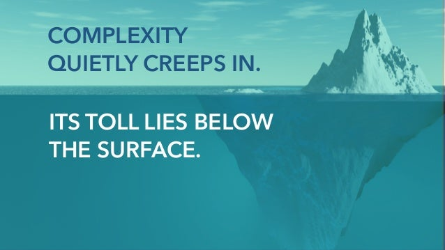 WHY DOES COMPLEXITY CREEP IN? It is often the quick, seductive answer to short-term issues. Fighting for simplicity and lo...