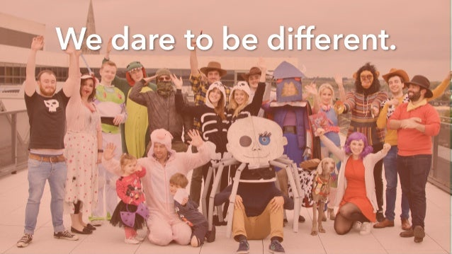 We dare to be different.