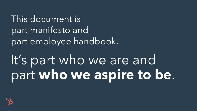This document is part manifesto and part employee handbook. It's part who we are and part who we aspire to be.