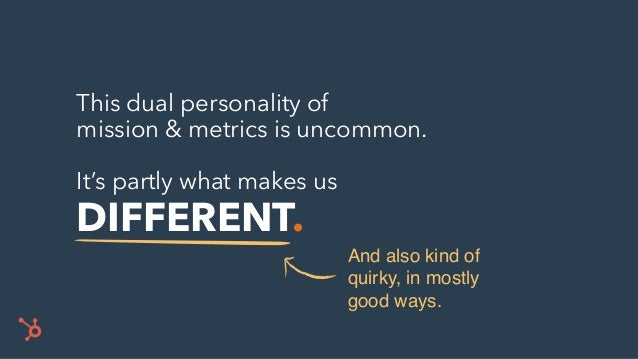 This dual personality of mission & metrics is uncommon. It's partly what makes us DIFFERENT. And also kind of quirky, in m...