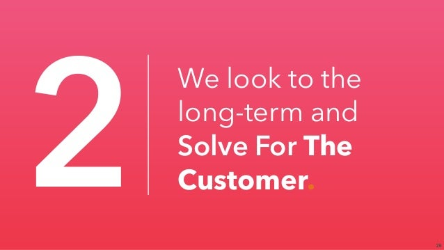 26 2 We look to the long-term and Solve For The Customer.