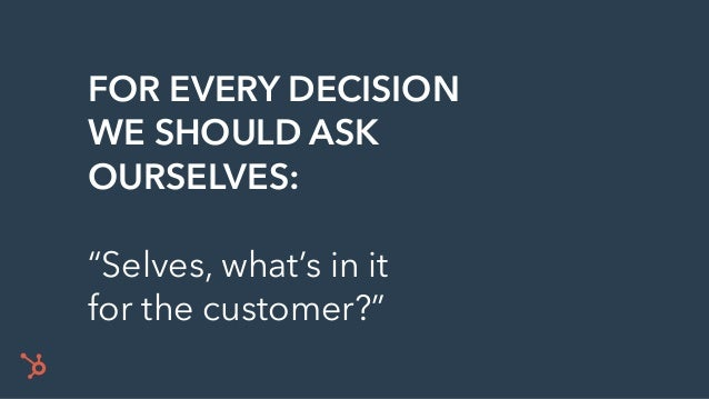 "FOR EVERY DECISION WE SHOULD ASK OURSELVES: ""Selves, what's in it 
