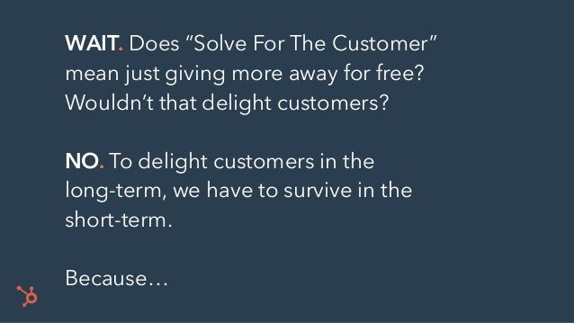 "WAIT. Does ""Solve For The Customer"" mean just giving more away for free? Wouldn't that delight customers? NO. To delight c..."