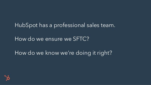 HubSpot has a professional sales team. How do we ensure we SFTC? How do we know we're doing it right?