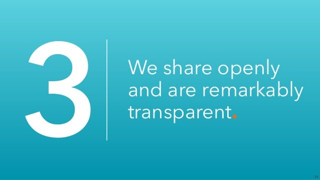 34 3 We share openly and are remarkably transparent.