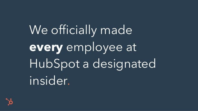 We officially made every employee at HubSpot a designated insider.