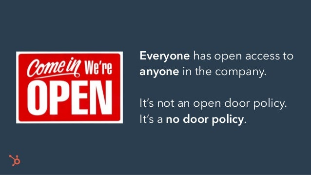 Everyone has open access to anyone in the company. It's not an open door policy. It's a no door policy.