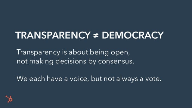 Transparency is about being open, not making decisions by consensus. We each have a voice, but not always a vote. TRANSPAR...