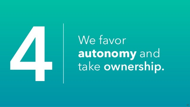 47 4 We favor autonomy and take ownership.