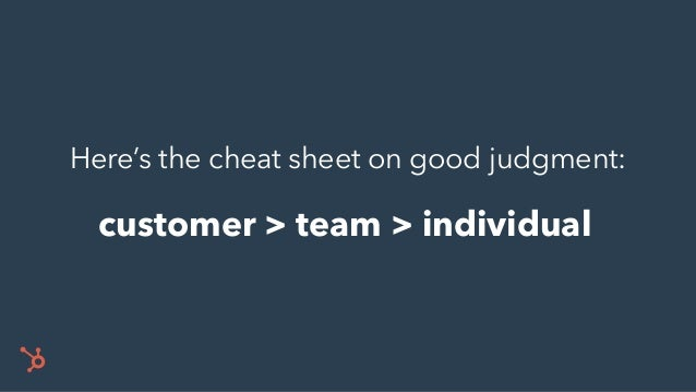 customer > team > individual Here's the cheat sheet on good judgment: