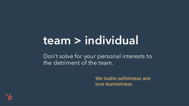 team > individual Don't solve for your personal interests to the detriment of the team. We loathe selfishness and love tea...