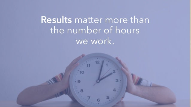 Results matter more than the number of hours we work.